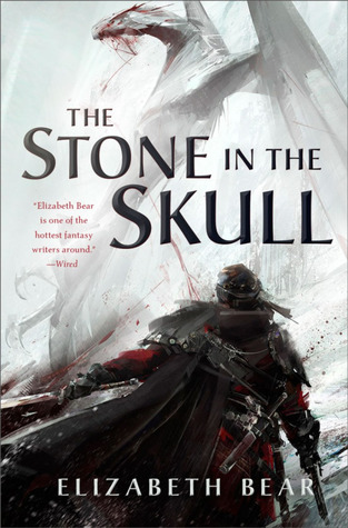 Review: The Stone in the Skull by Elizabeth Bear