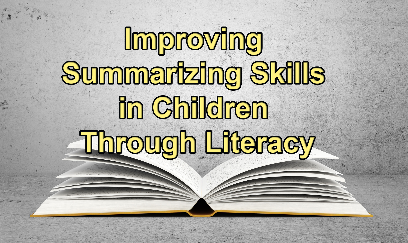 Improving Summarizing Skills In Children Through Literacy