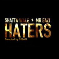 NEW VIDEO: SHATTTA WALE FT MR. EAZI - HATERS
