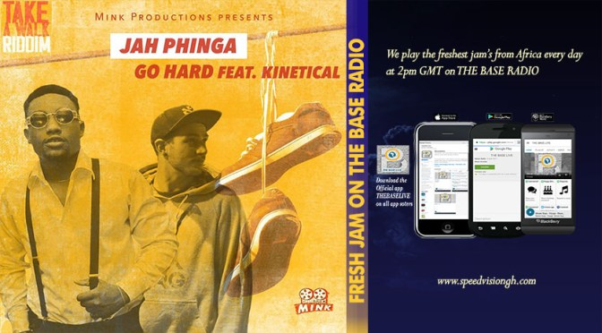 FRESH ON RADIO: ​JAH PHINGA FT Kinetical – GO HARD