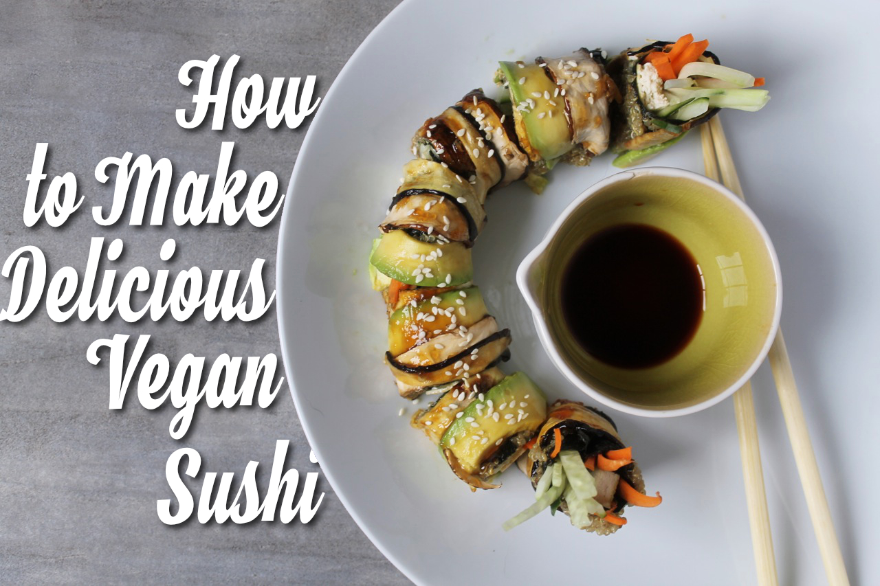 How to make delicious vegan sushi
