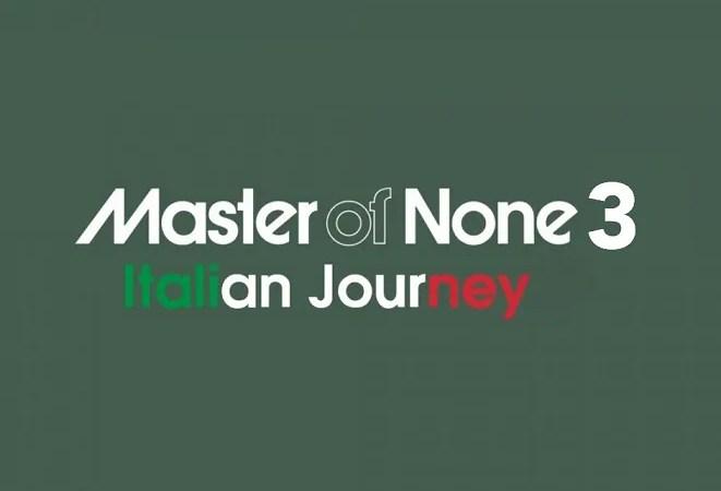 Master of None 3, la verità ad agosto