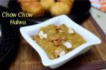Chow Chow Halwa
