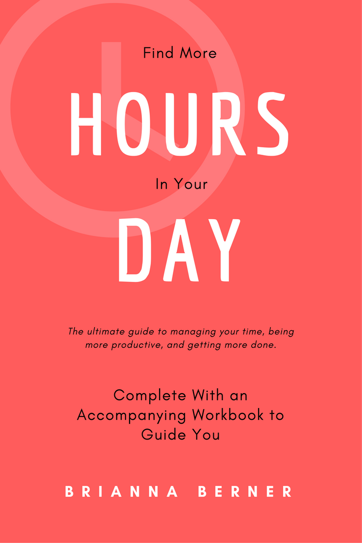Find More Hours In Your Day: The Ultimate Guide to Managing Your Time, Being More Productive, and Getting More Done