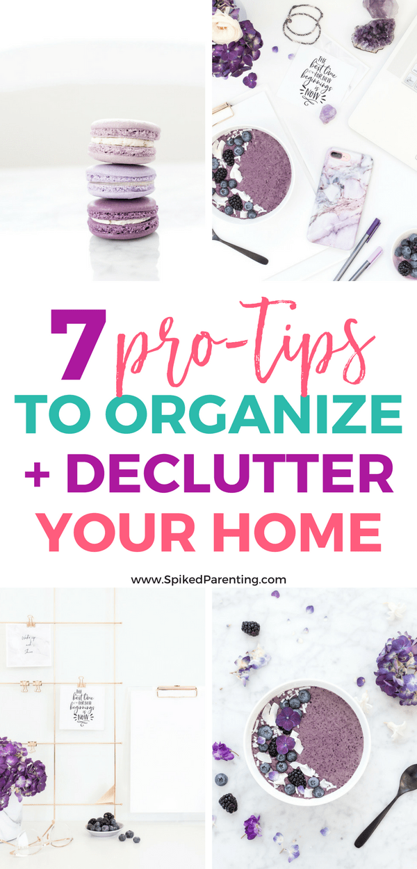 7 Pro-Tips to Organize and Declutter Your Home | SpikedParenting