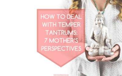 How to Deal with Temper Tantrums: 7 Mother's Perspectives