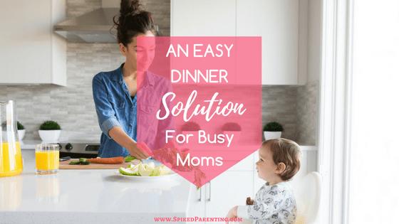 An Easy Dinner Solution for Busy Moms
