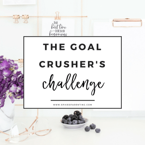 The Goal Crusher's Challenge | SpikedParenting | Brianna Berner | Productivity Coach + Professional Organizer