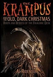 The Krampus and the Old, Dark Christmas: Roots and Rebirth of the Folkloric Devil, by Al Ridenour