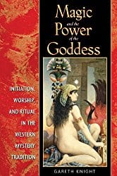 Magic and the Power of the Goddess, by Gareth Knight