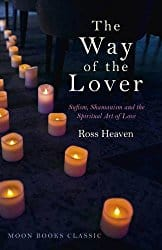 The Way of the Lover: Sufism, Shamanism and the Spiritual Art of Love