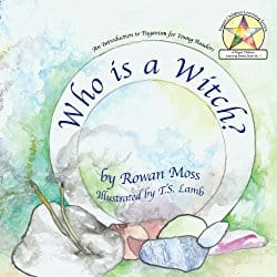 Who is a Witch? by Rowan Moss, Illustrated by T.S. Lamb
