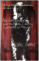 Aleister Crowley and the 20th Century Synthesis of Magick, by Dave Evans
