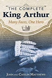 The Complete King Arthur, by John and Caitlin Matthews