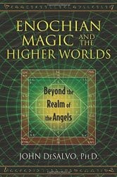 Enochian Magic and the Higher Worlds, by John DeSalvo