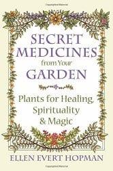 Secret Medicines from your Garden, by Ellen Evert Hopman