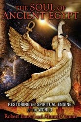 The Soul of Ancient Egypt: Restoring the Spiritual Engine of the World, by Robert Bauval