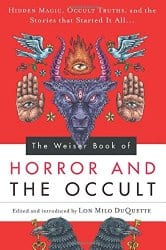 The Weiser Book of Horror and the Occult, edited by Lon Milo DuQuette
