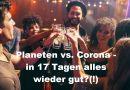 Planeten vs. Corona – ist in 17 Tagen alles wieder gut?(!)
