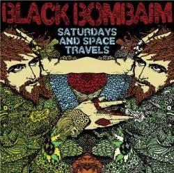 Black Bombaim : Saturdays and Space Travels