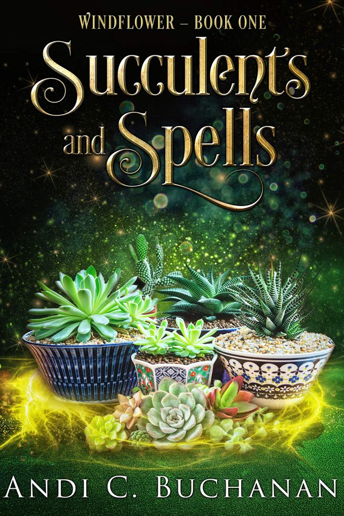 Succulents and Spells by Andi C. Buchanan
