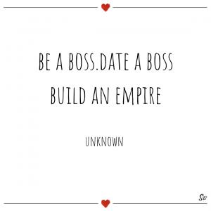 Be a boss. date a boss. build an empire.