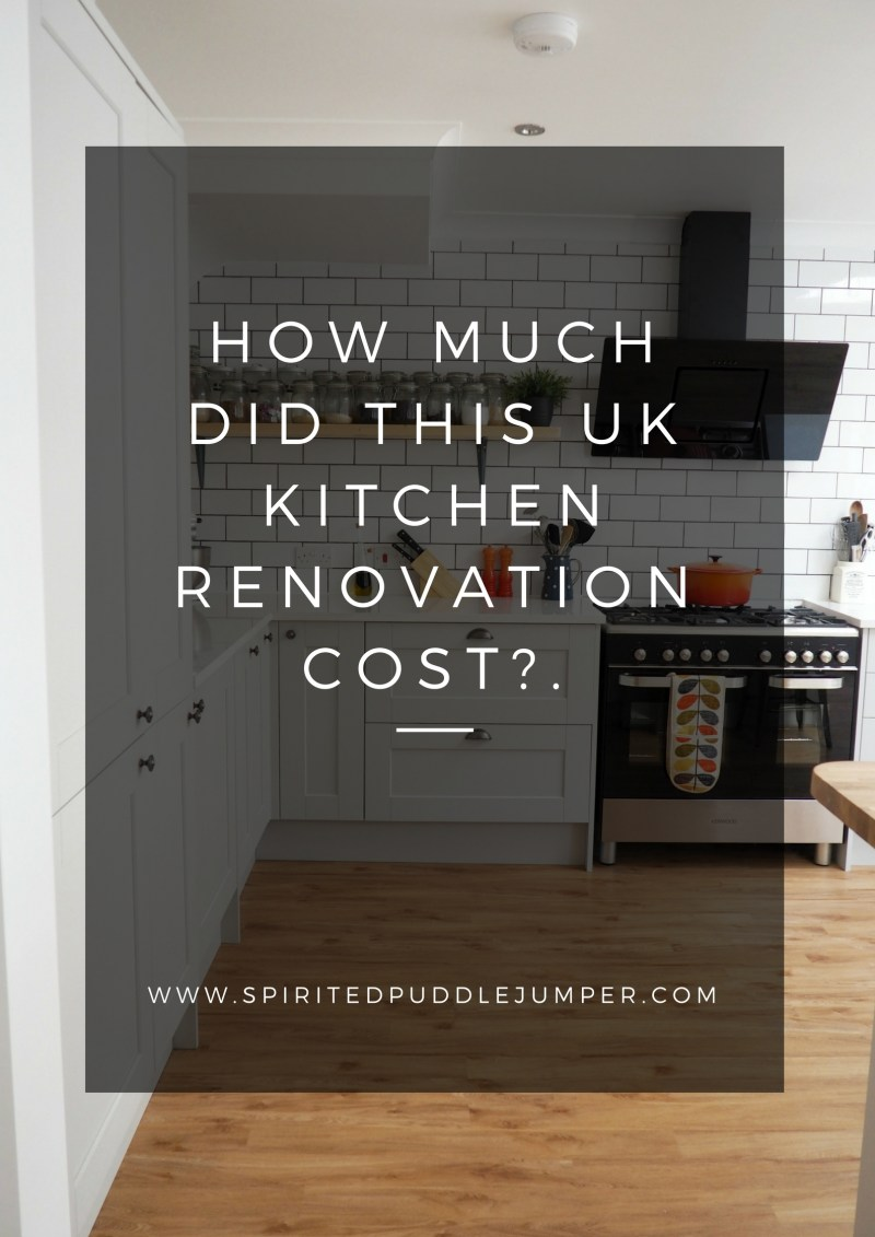 How much did our UK Kitchen Renovation Cost The Spirited Puddle