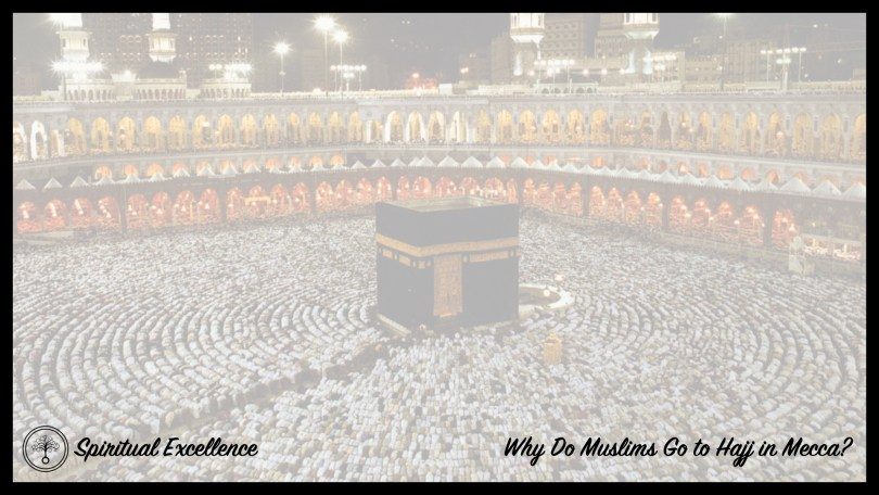 Why Do Muslims Go to Hajj in Mecca?
