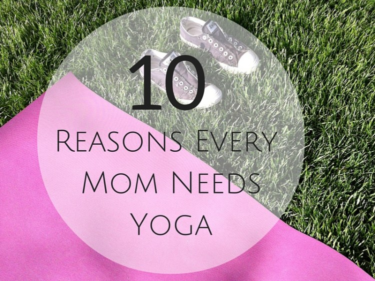 10 Reasons Every Mom Needs Yoga | SpoiledYogi.com
