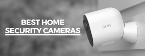 How to buy a perfect home security camera?