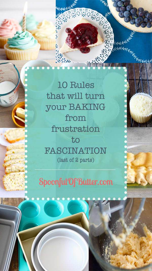 10 Rules that will turn your baking from frustration to fascination (1st of 2 parts). If you learn and follow these important baking rules, you are well on your way to more successes in the kitchen. 😀