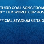 Third Goal Song from 2018 FIFA World Cup