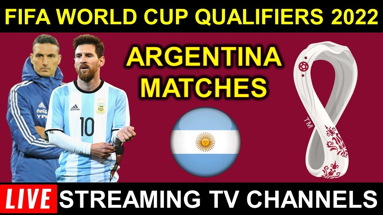 ARGENTINA MATCHES  - FIFA World Cup 2022 Qualifiers Live Streaming TV Channels List