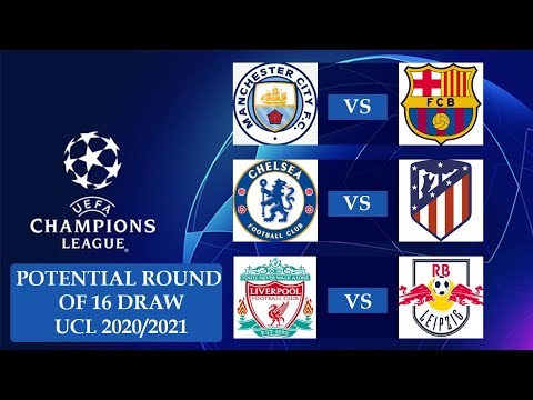 POTENTIAL ROUND OF SIXTEEN 16 DRAW OF THE UCL   CHAMPIONS LEAGUE 2020/2021 POSSIBLE ROUND OF 16 DRAW