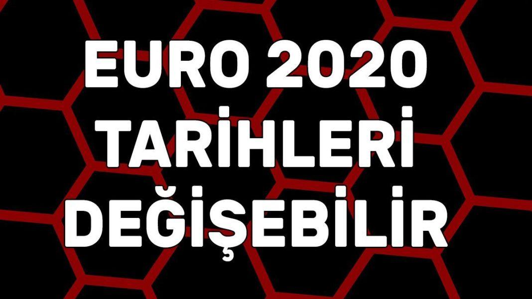 Euro 2020 tarihleri değişebilir