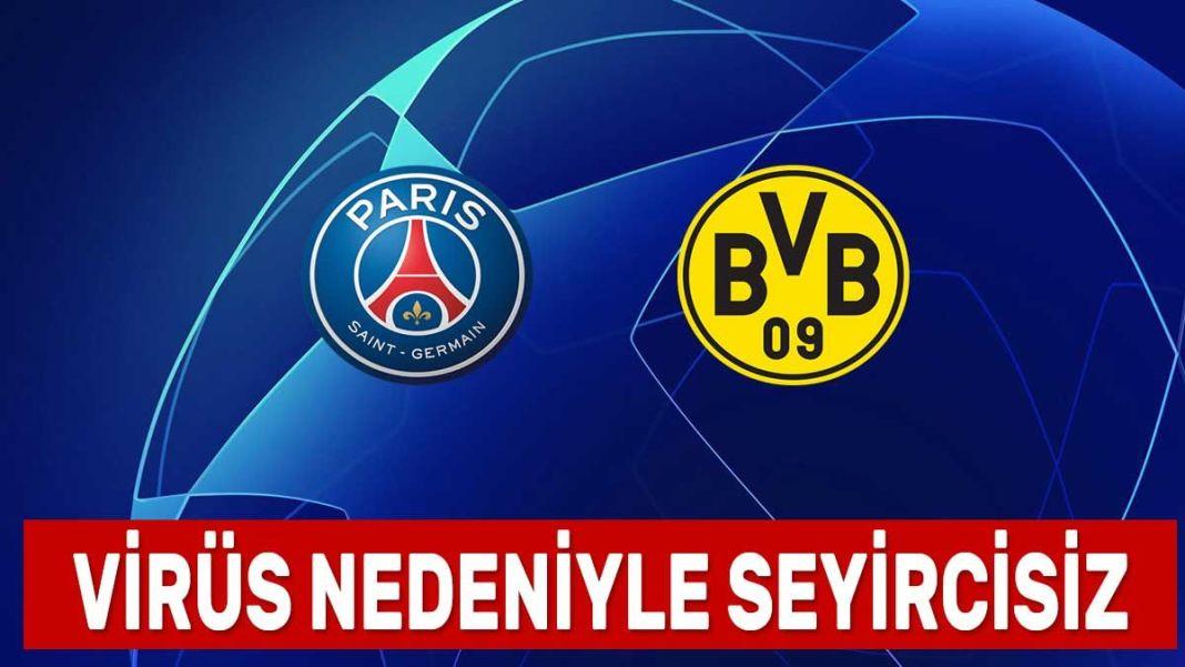 PSG Borussia Dortmund maçı seyircisiz