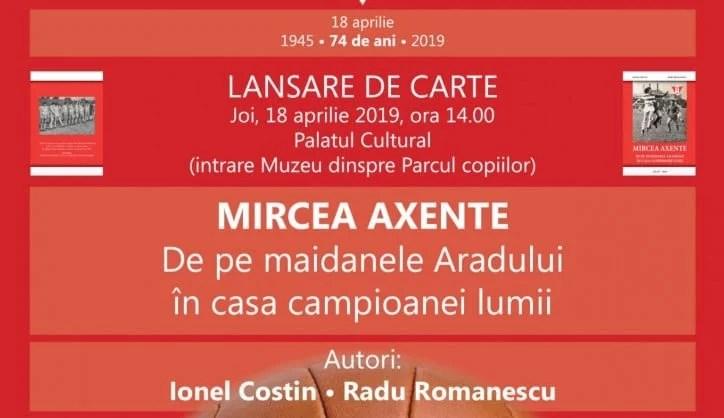 """La a 74-a aniversare a UTA-ei, vede lumina tiparului """"Mircea Axente – De pe maidanele Aradului în casa campioanei lumii"""""""