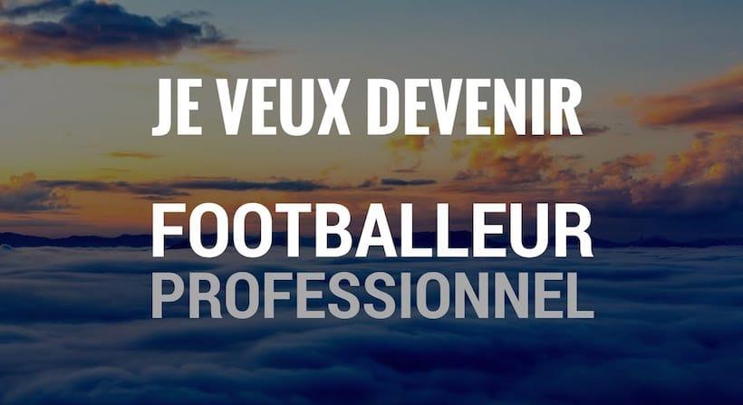 je veux devenir footballeur pro