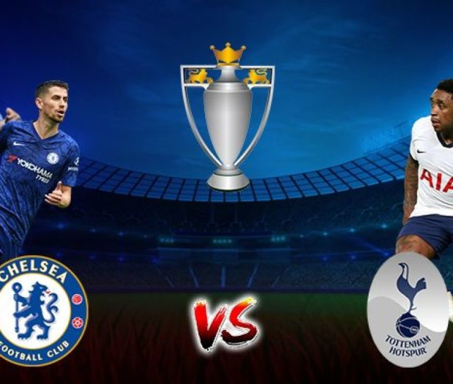 Chelsea Vs Tottenham Hotspur Match Preview And Prediction