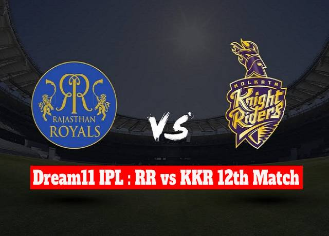 Dream11 IPL : RR vs KKR 12th match live streaming & score