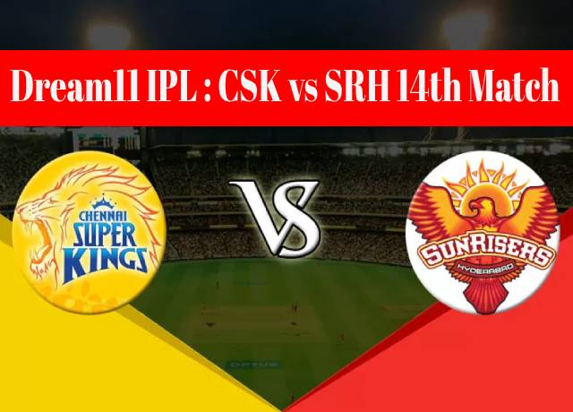 Dream11 IPL : CSK vs SRH 14th match live streaming & score