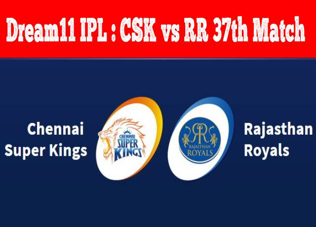 Dream11 IPL : CSK vs RR 37th match live streaming & score