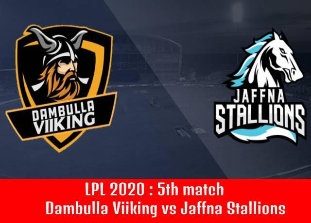 LPL 2020 : Dambulla Viiking vs Jaffna Stallions, 5th match live streaming