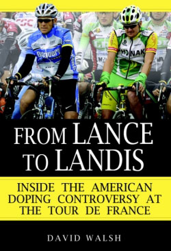 """From Lance to Landis: Inside the American Doping Controversy at the Tour de France."" by David Walsh (2007)"