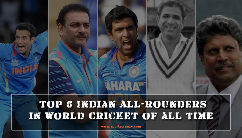 Top 5 Indian All-Rounders in World Cricket of all Time