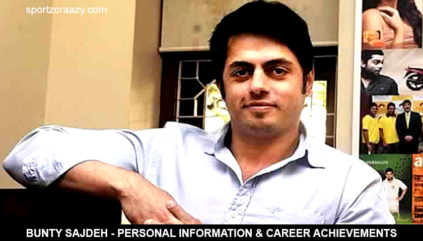Bunty Sajdeh - Personal Information & Career Achievements