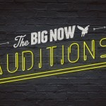 The Big Now Auditions