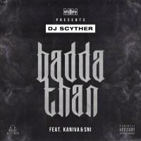 [Watch] DJ Scyther - Badda Than ft. Kaniva & SNI