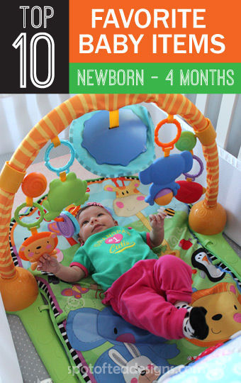 Top 10 Favorite #Baby Items Newborn to Four Months| spotofteadesigns.com