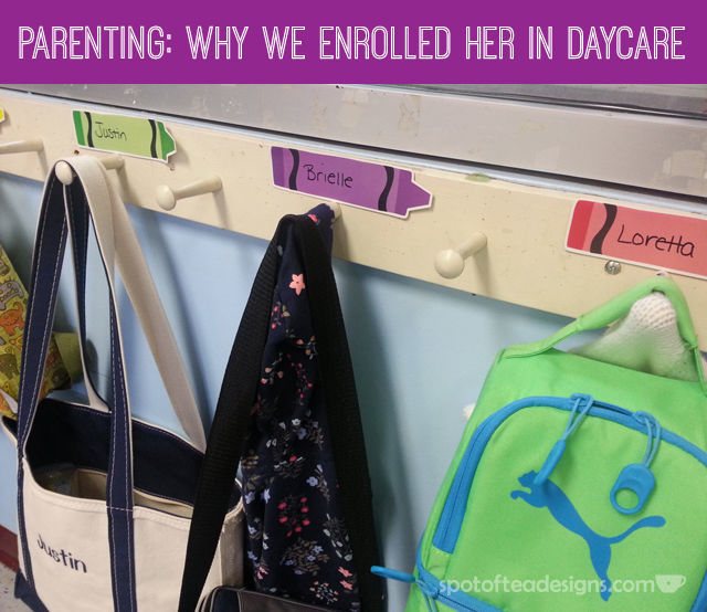 #Parenting: Why We Enrolled Her in Daycare   spotofteadesigns.com